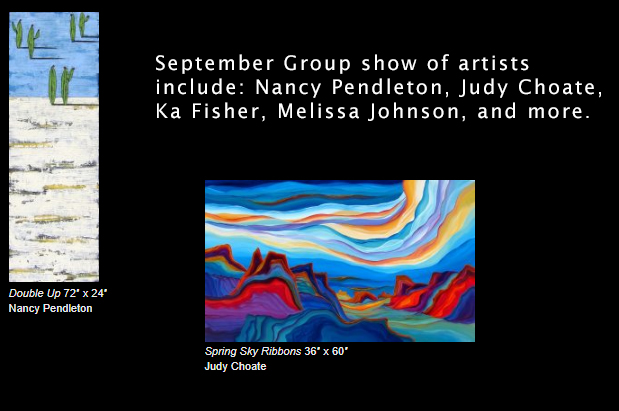 September Group show of artists include: Nancy Pendleton, Judy Choate, Ka Fisher, Melissa Johnson, and more.