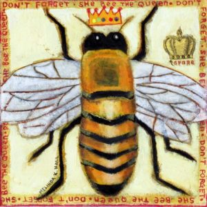 "Don't Forget , She Bee the Queen by Melinda K. Hall , 8"" x 8"" , oil on canvas"